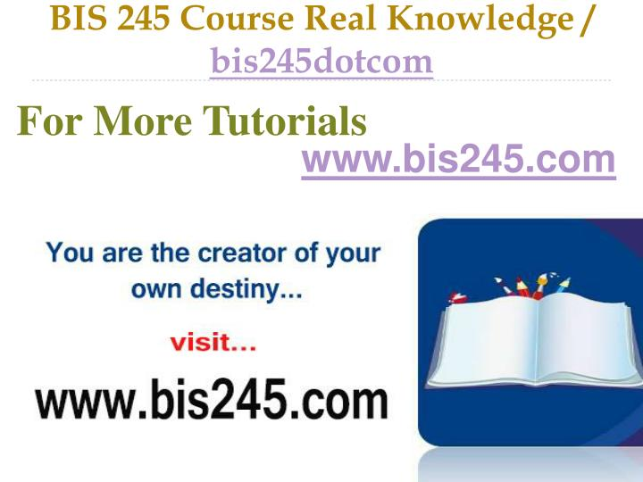 Bis 245 course real knowledge bis245dotcom