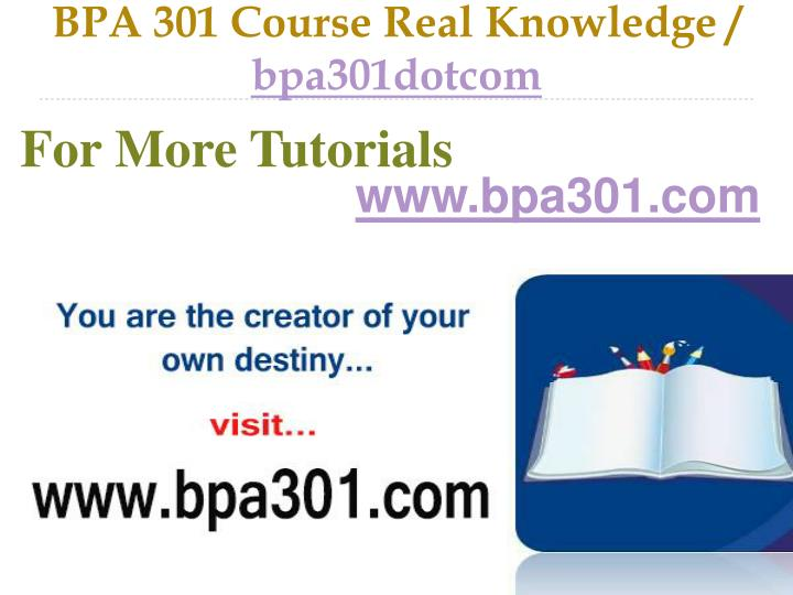 Bpa 301 course real knowledge bpa301dotcom