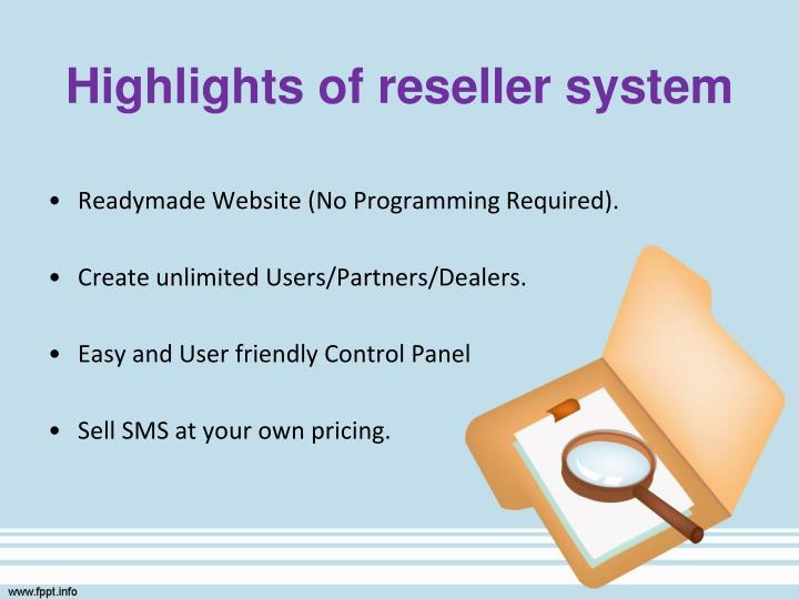 Highlights of reseller system