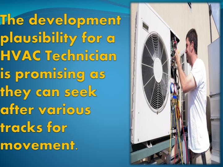 The development plausibility for a HVAC Technician is promising as they can seek after various tracks for movement.