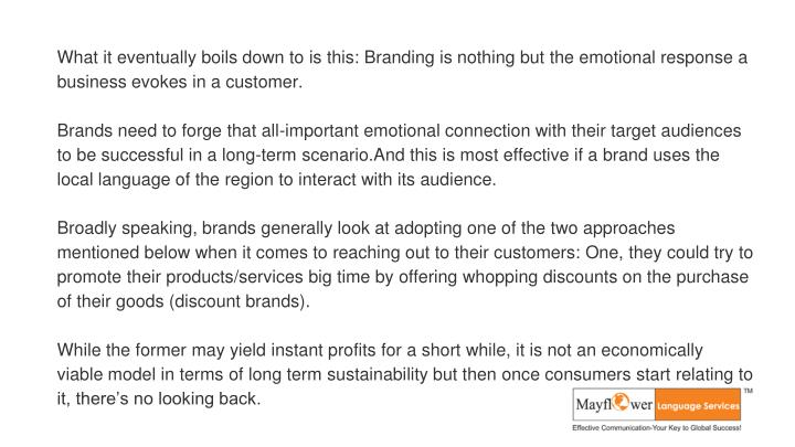 What it eventually boils down to is this: Branding is nothing but the emotional response a business ...
