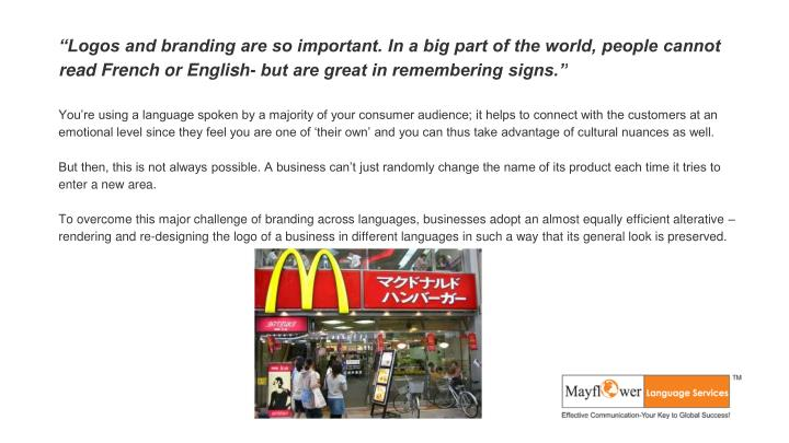 """Logos and branding are so important. In a big part of the world, people cannot read French or English- but are great in remembering signs."""