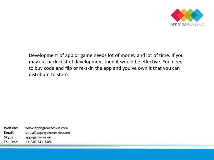 Development of app or game needs lot of money and lot of time. If you