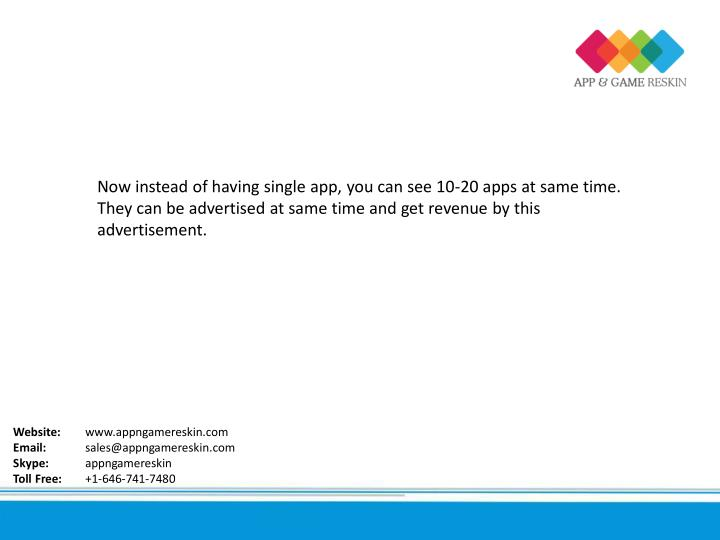 Now instead of having single app, you can see 10-20 apps at same time.