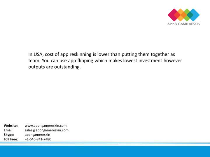 In USA, cost of app reskinning is lower than putting them together as
