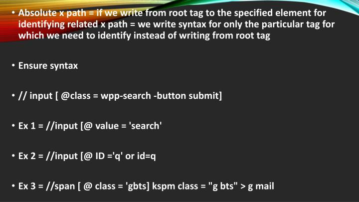 Absolute x path = if we write from root tag to the specified element for identifying related x path = we write syntax for only the particular tag for which we need to identify instead of writing from root tag