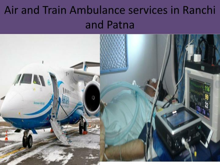 Air and Train Ambulance services in Ranchi and Patna