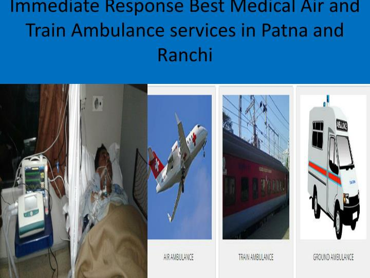 Immediate response best medical air and train ambulance services in patna and r anchi