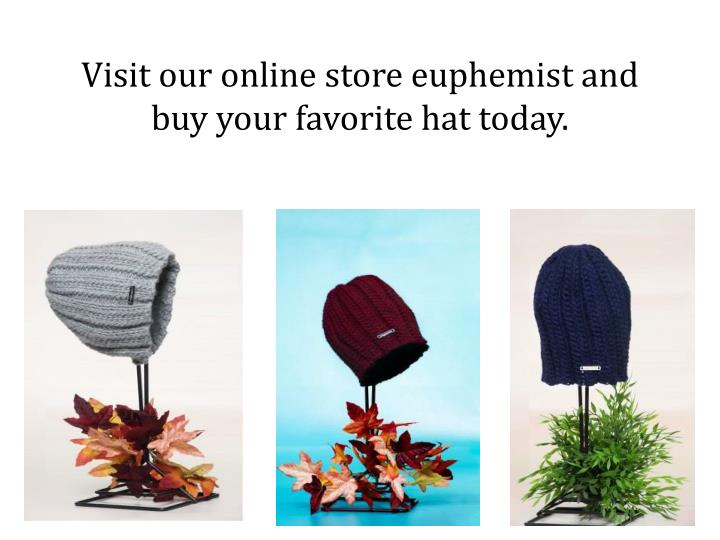 Visit our online store euphemist and buy your favorite hat today.