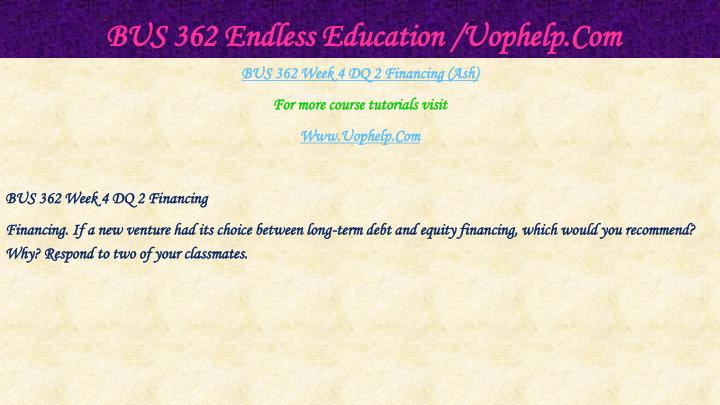BUS 362 Endless Education /Uophelp.Com