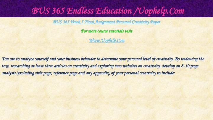 BUS 365 Endless Education /Uophelp.Com