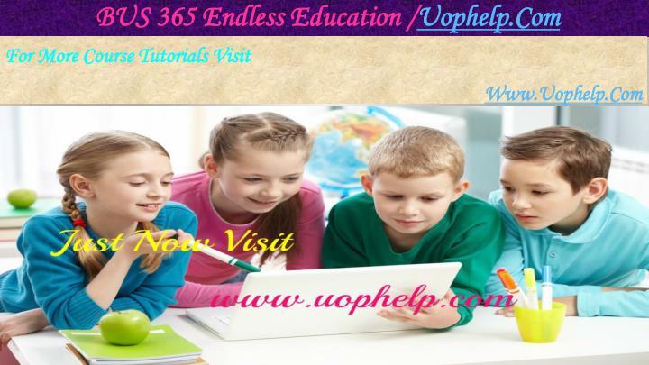 BUS 365 Endless Education /