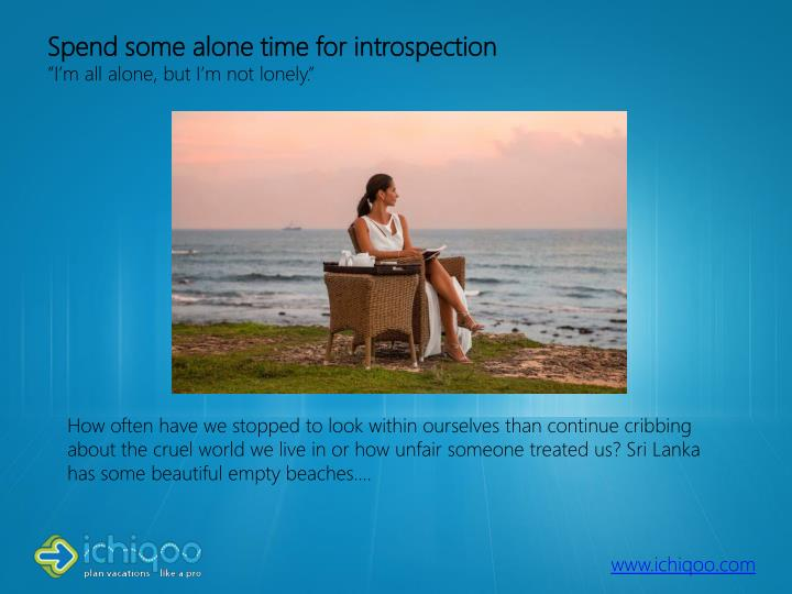 Spend some alone time for introspection