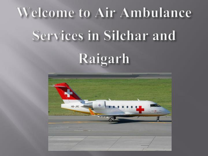 Welcome to air ambulance services in silchar and raigarh