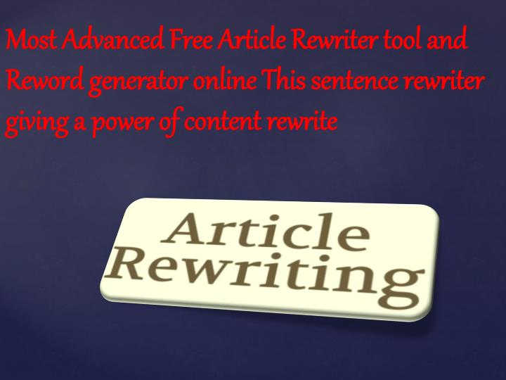 Most Advanced Free Article Rewriter tool and Reword generator online This sentence rewriter giving a power of content rewrite