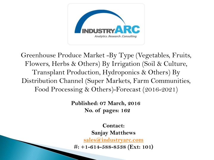 Greenhouse Produce Market -By Type (Vegetables, Fruits, Flowers, Herbs & Others) By Irrigation (Soil & Culture, Transplant Production, Hydroponics & Others) By Distribution Channel (Super Markets, Farm Communities, Food Processing & Others)-Forecast (2016-2021)
