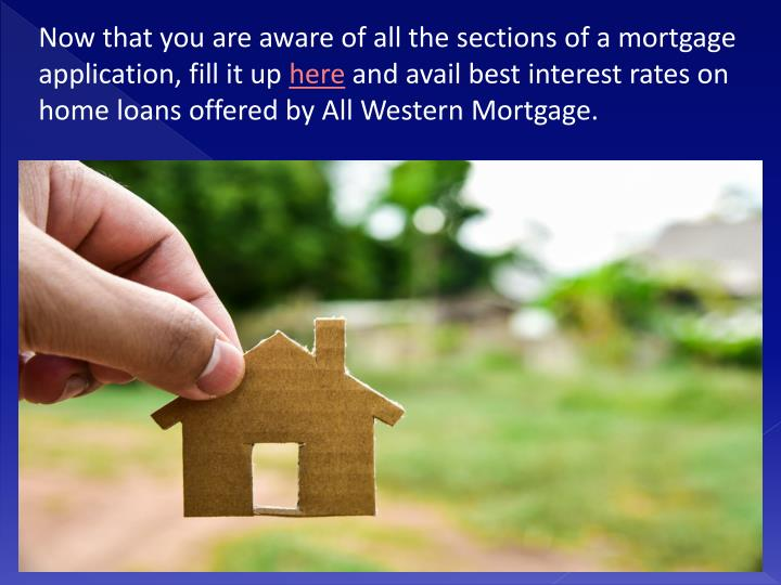 Now that you are aware of all the sections of a mortgage application, fill it up