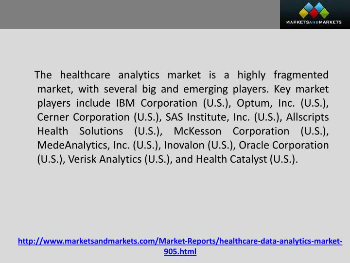 The healthcare analytics market is a highly fragmented market, with several big and emerging players. Key market players include IBM Corporation (U.S.),