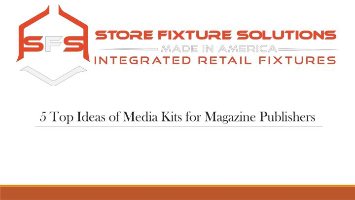 5 top ideas of media kits for magazine publishers