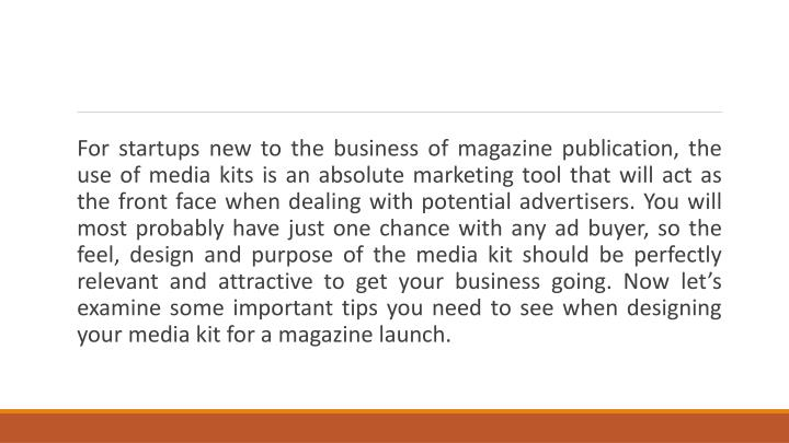 For startups new to the business of magazine publication, the use of media kits is an absolute marke...