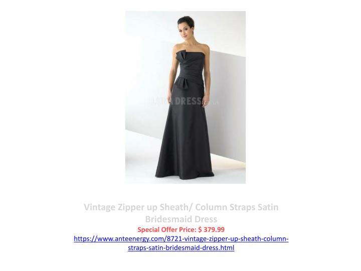 Vintage Zipper up Sheath/ Column Straps Satin Bridesmaid Dress