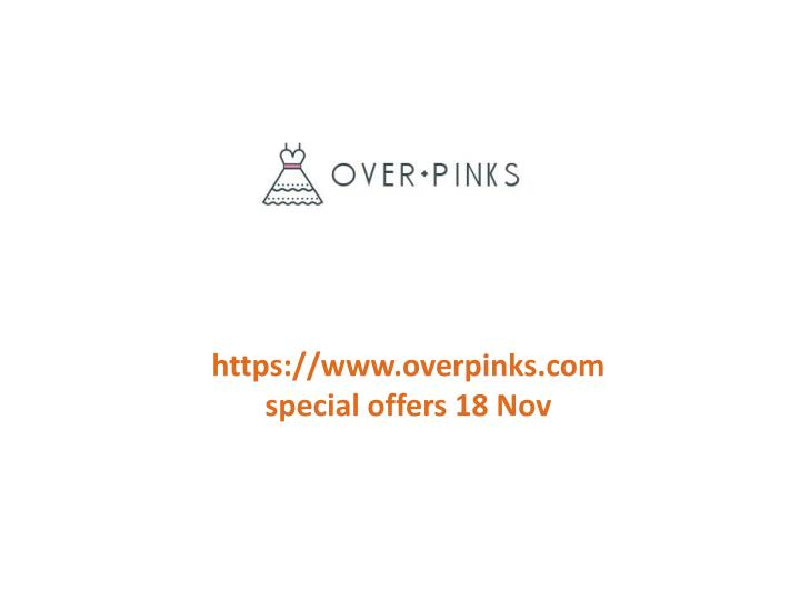 Https://www.overpinks.comspecial offers 18 Nov