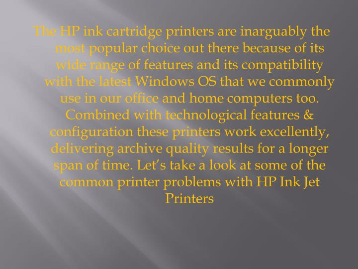 The HP ink cartridge printers are inarguably the most popular choice out there because of its wide ...