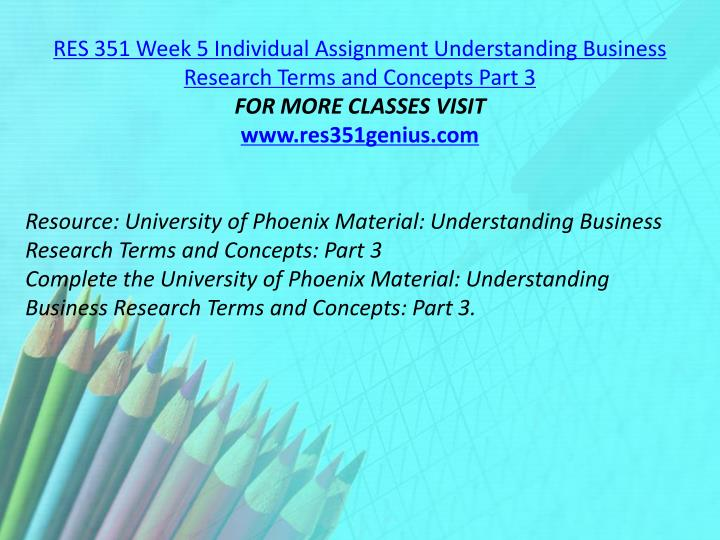 RES 351 Week 5 Individual Assignment Understanding Business Research Terms and Concepts Part 3
