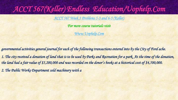 ACCT 567(Keller) Endless  Education/Uophelp.Com