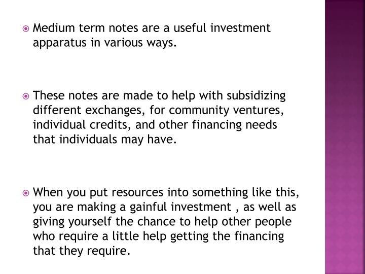 Medium term notes are a useful investment apparatus in various ways.