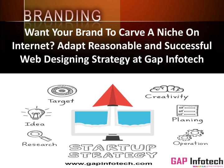 Want Your Brand To Carve A Niche On Internet? Adapt Reasonable and Successful Web Designing Strategy at Gap Infotech