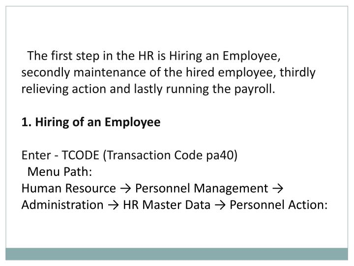 The first step in the HR is Hiring an Employee, secondly maintenance of the hired employee, thirdly ...