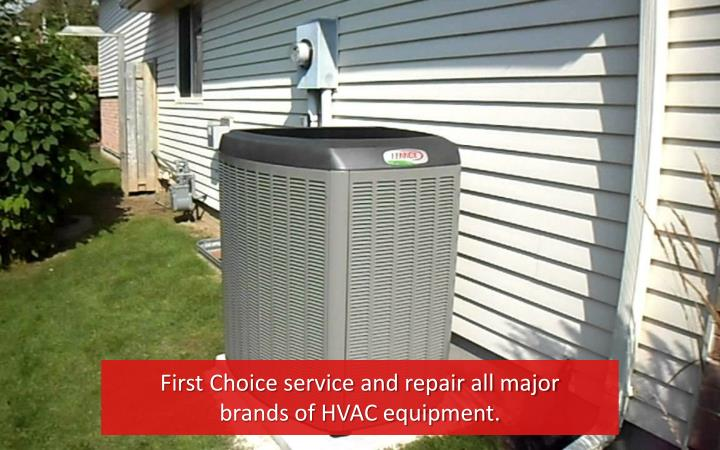 First Choice service and repair all major brands of HVAC equipment.