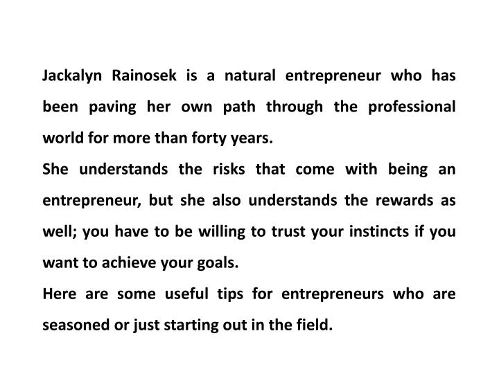 Jackalyn Rainosek is a natural entrepreneur who has been paving her own path through the professiona...
