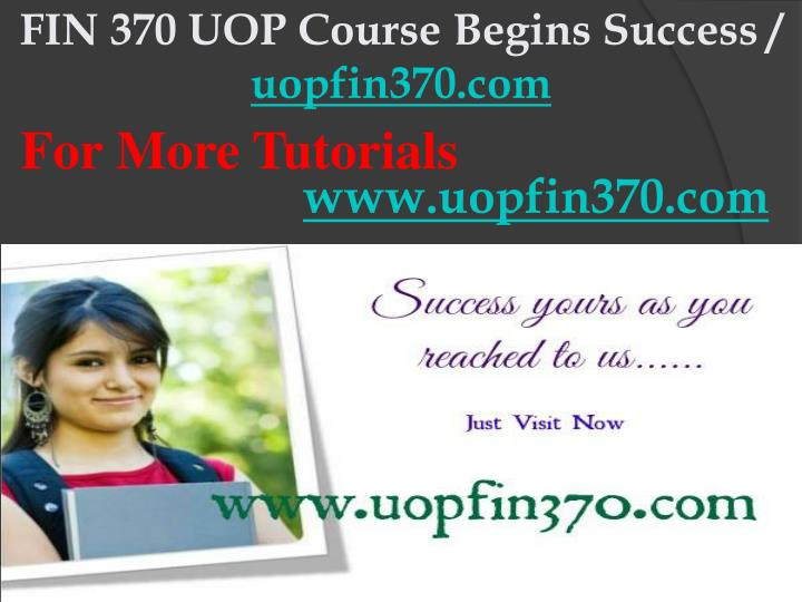 Fin 370 uop course begins success uopfin370 com