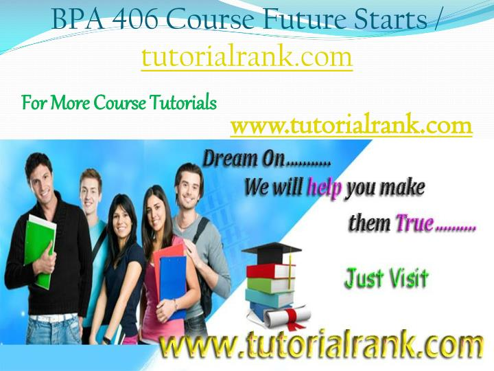 BPA 406 Course Future Starts /