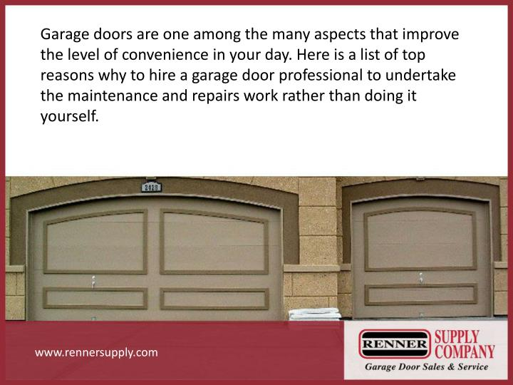 Garage doors are one among the many aspects that improve the level of convenience in your day. Here is a list of top reasons why to hire a garage door professional to undertake the maintenance and repairs work rather than doing it yourself.