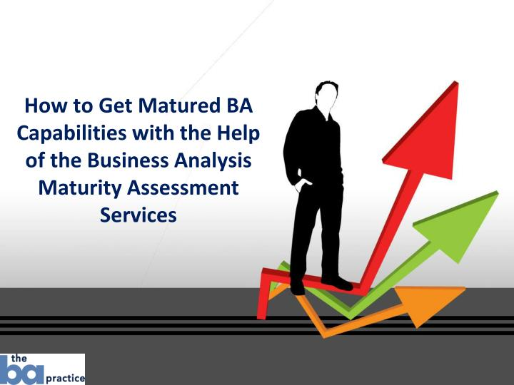 How to Get Matured BA Capabilities with the Help of the Business Analysis Maturity Assessment Servic...
