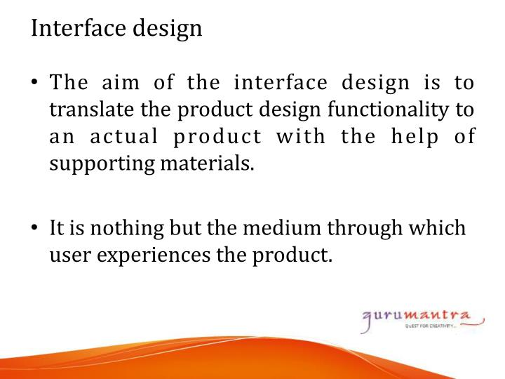 The aim of the interface design is to translate the product design functionality to a