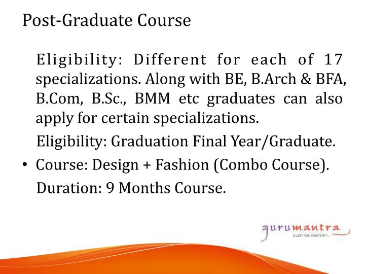 Eligibility: Different for each of 17 specializations. Along with BE, B.Arch & BFA, B.Com, B.Sc., BMM etc graduates can also apply for certain specializations.