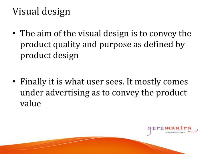 The aim of the visual design is to convey the product quality and purpose as defined by product design