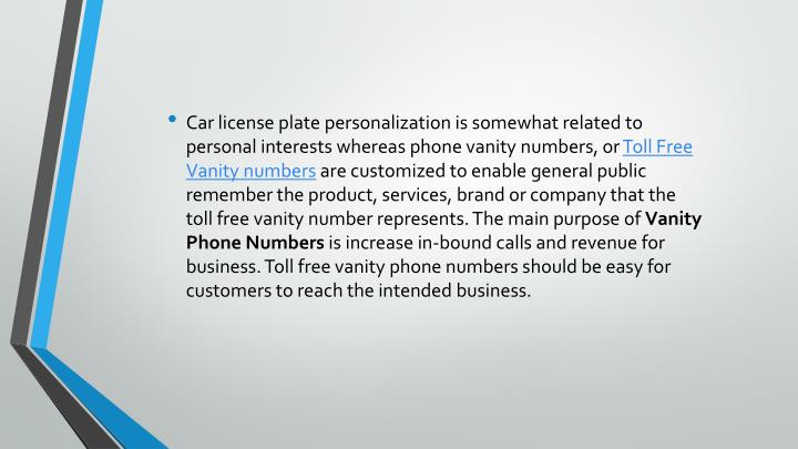 Car license plate personalization is somewhat related to personal interests whereas phone vanity numbers, or