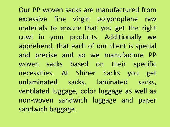Our PP woven sacks are manufactured from