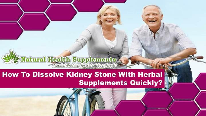 How To Dissolve Kidney Stone With Herbal Supplements Quickly?