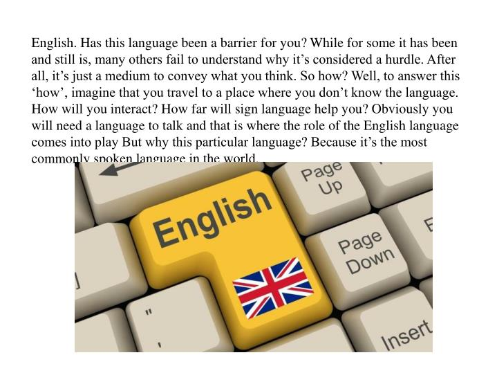 English. Has this language been a barrier for you? While for some it has been and still is, many oth...