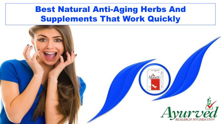 Best Natural Anti-Aging Herbs And Supplements That Work Quickly