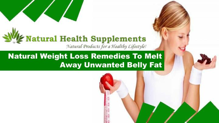 Natural Weight Loss Remedies To Melt Away Unwanted Belly Fat