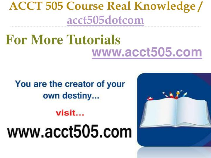 Acct 505 course real knowledge acct505dotcom