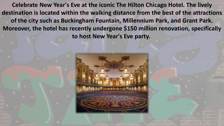 Celebrate New Year's Eve at the iconic The Hilton Chicago Hotel. The lively destination is located within the walking distance from the best of the attractions of the city such as Buckingham Fountain, Millennium Park, and Grant Park. Moreover, the hotel has recently undergone $150 million renovation, specifically to host New Year's Eve party.