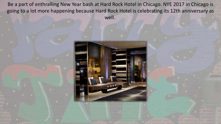 Be a part of enthralling New Year bash at Hard Rock Hotel in Chicago. NYE 2017 in Chicago is going to a lot more happening because Hard Rock Hotel is celebrating its 12th anniversary as well.